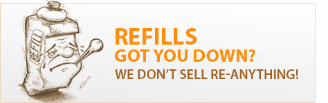 Refills. Got You Down? We Don't Sell Re-anything!